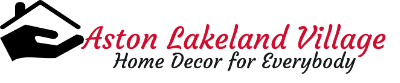 Aston Lakeland Village – Home Decor for everybody